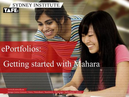EPortfolios: Getting started with Mahara. Ambition in Action www.sit.nsw.edu.au ePortfolios:Getting started with Mahara o What is an ePortfolio o Examples.