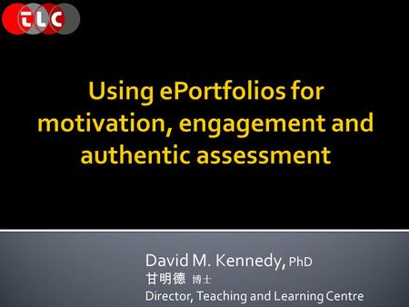David M. Kennedy, PhD 甘明德 博士 Director, Teaching and Learning Centre.