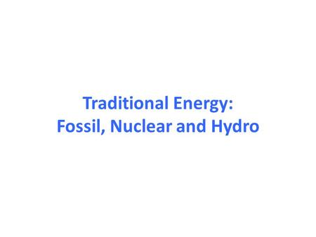 Traditional Energy: Fossil, Nuclear and Hydro. Energy Consumption by Source (USA) EIA – Energy Information Agency (US government agency) Age of wood Age.