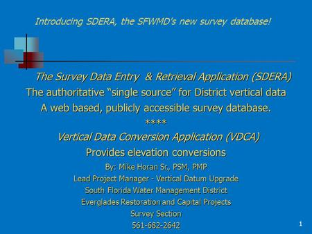 "The Survey Data Entry & Retrieval Application (SDERA) The authoritative ""single source"" for District vertical data A web based, publicly accessible survey."