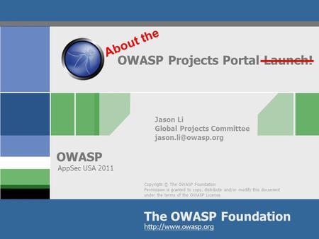 Copyright © The OWASP Foundation Permission is granted to copy, distribute and/or modify this document under the terms of the OWASP License. The OWASP.