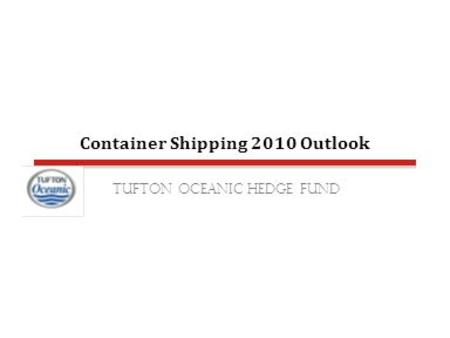 Container Shipping 2010 Outlook Tufton oceanic hedge Fund.