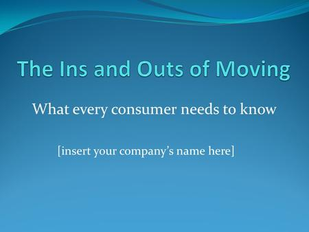 What every consumer needs to know [insert your company's name here]