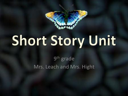 9 th grade Mrs. Leach and Mrs. Hight. Your life, like mine, is surrounded by all kinds of stories. We collect them, and we tell them. Think how you are.
