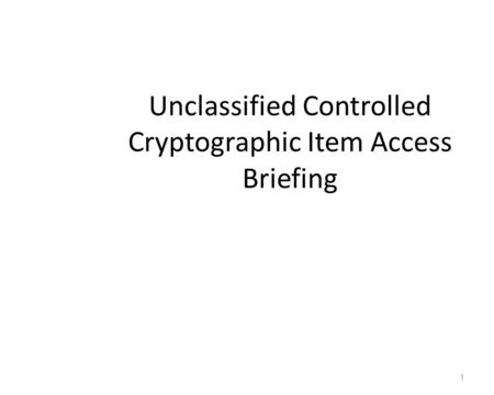 Unclassified Controlled Cryptographic Item Access Briefing 1.