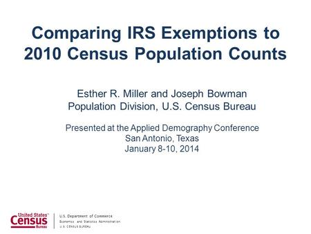 Economics and Statistics Administration U.S. CENSUS BUREAU U.S. Department of Commerce Comparing IRS Exemptions to 2010 Census Population Counts Esther.