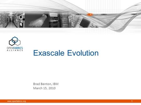 Exascale Evolution www.openfabrics.org 1 Brad Benton, IBM March 15, 2010.