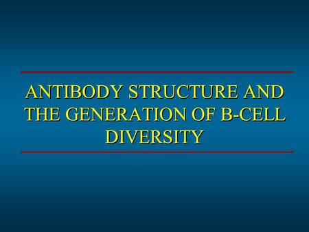 ANTIBODY STRUCTURE AND THE GENERATION OF B-CELL DIVERSITY