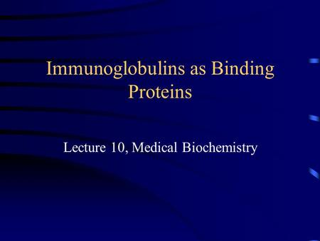 Immunoglobulins as Binding Proteins Lecture 10, Medical Biochemistry.