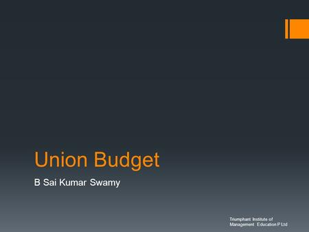 Union Budget B Sai Kumar Swamy Triumphant Institute of Management Education P Ltd.