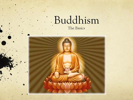 Buddhism The Basics. Basic Facts 2,500 years old About 400 million followers worldwide There is no belief in a personal God. It is not centered on the.
