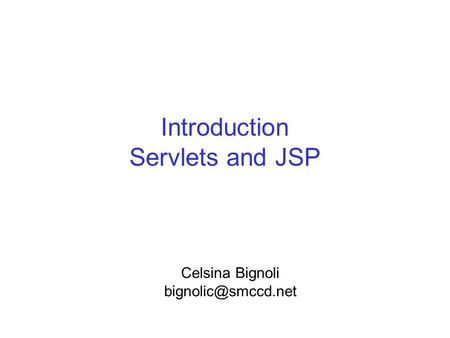 Introduction Servlets and JSP Celsina Bignoli