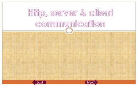 Web server and web browser It's a take and give policy in between client and server through HTTP(Hyper Text Transport Protocol) Server takes a request.
