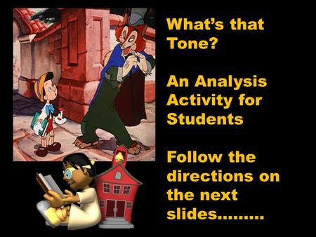 What's that Tone? An Analysis Activity for Students Follow the directions on the next slides………