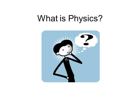 What is Physics?.