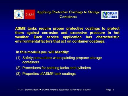 3.1.11 Student Book © 2004 Propane Education & Research CouncilPage 1 3.1.11 Applying Protective Coatings to Storage Containers ASME tanks require proper.