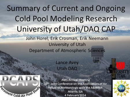 Summary of Current and Ongoing Cold Pool Modeling Research University of Utah/DAQ CAP John Horel, Erik Crosman, Erik Neemann University of Utah Department.
