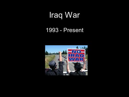 Iraq War 1993 - Present. Casualties U.S. Troop Casualties - 4,379 US troops 98% male 19% killed by non-hostile causes. 54% of US casualties were under.