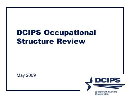 DCIPS Occupational Structure Review May 2009. Agenda  Occupational Structure Overview  Mission Categories  Work Categories  Work Levels  How Positions.