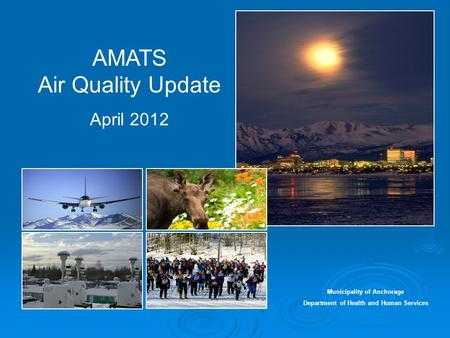 AMATS Air Quality Update April 2012 Municipality of Anchorage Department of Health and Human Services.