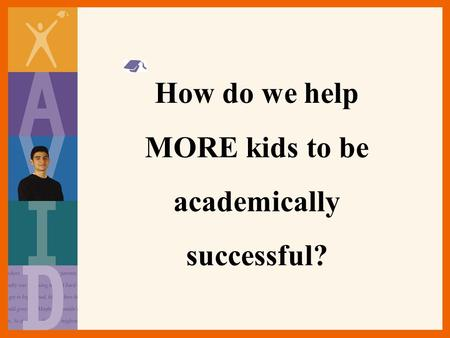 How do we help MORE kids to be academically successful?