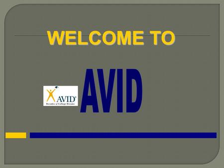 WELCOME TO. Advancement Via Individual Determination [L. avidus]: eager for knowledge.