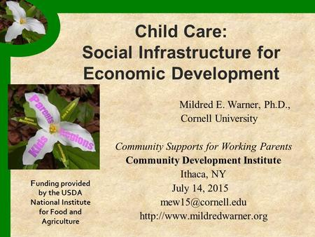 Child Care: Social Infrastructure for Economic Development Mildred E. Warner, Ph.D., Cornell University Community Supports for Working Parents Community.