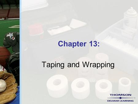 Chapter 13: Taping and Wrapping. Copyright ©2004 by Thomson Delmar Learning. ALL RIGHTS RESERVED. 2 Prophylactic Ankle Taping  Ankle taping adds support.