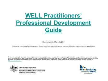 WELL Practitioners' Professional Development Guide Funded under the Workplace English Language and Literacy Program by the Australian Government Department.