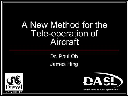 A New Method for the Tele-operation of Aircraft Dr. Paul Oh James Hing.