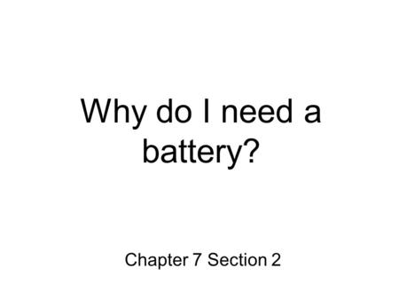 Why do I need a battery? Chapter 7 Section 2. What does a battery do? Static discharge is the moving of electrons from one atom to another. In order to.