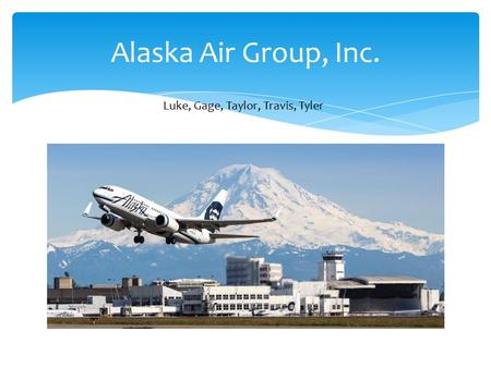 Alaska Air Group, Inc. Luke, Gage, Taylor, Travis, Tyler.