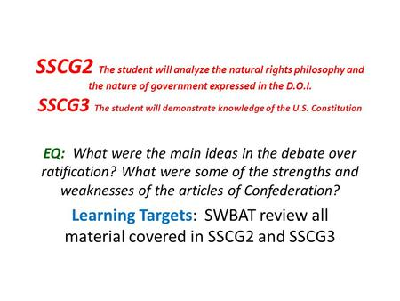 SSCG2 The student will analyze the natural rights philosophy and the nature of government expressed in the D.O.I. SSCG3 The student will demonstrate knowledge.