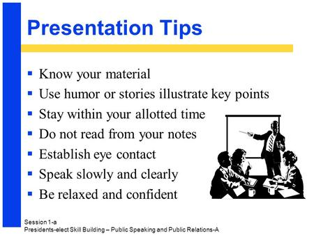 Presentation Tips  Know your material  Use humor or stories illustrate key points  Stay within your allotted time  Do not read from your notes  Establish.