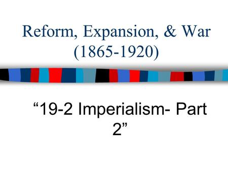 "Reform, Expansion, & War (1865-1920) ""19-2 Imperialism- Part 2"""