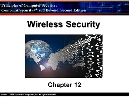 Principles of Computer Security: CompTIA Security + ® and Beyond, Second Edition © 2010 Wireless Security Chapter 12.