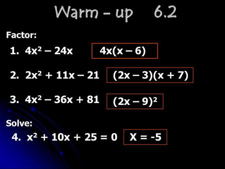 Warm - up 6.2 Factor: 1. 4x 2 – 24x4x(x – 6) 2. 2x 2 + 11x – 21(2x – 3)(x + 7) 3. 4x 2 – 36x + 81 (2x – 9) 2 Solve: 4. x 2 + 10x + 25 = 0X = -5.