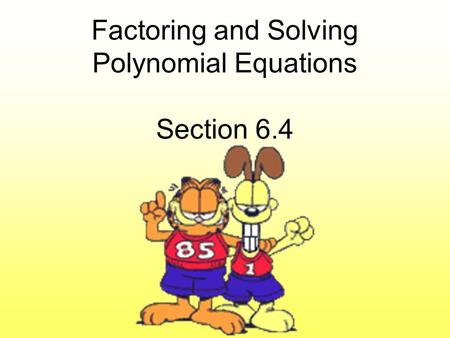 Factoring and Solving Polynomial Equations Section 6.4.