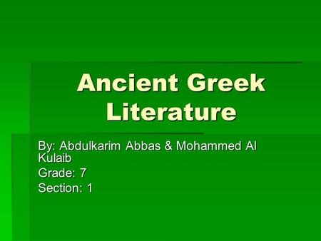 Ancient Greek Literature By: Abdulkarim Abbas & Mohammed Al Kulaib Grade: 7 Section: 1.