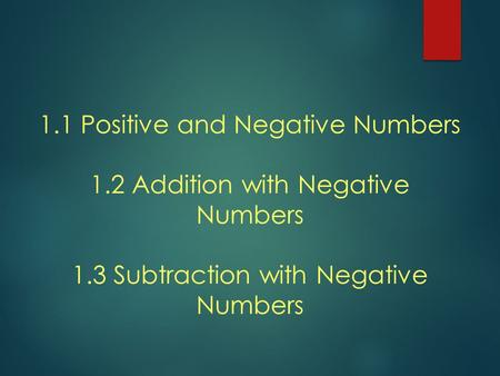 1.1 Positive and Negative Numbers 1.2 Addition with Negative Numbers 1.3 Subtraction with Negative Numbers.