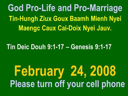 God Pro-Life and Pro-Marriage Tin-Hungh Ziux Goux Baamh Mienh Nyei Maengc Caux Cai-Doix Nyei Jauv. Tin Deic Douh 9:1-17 – Genesis 9:1-17 February 24, 2008.
