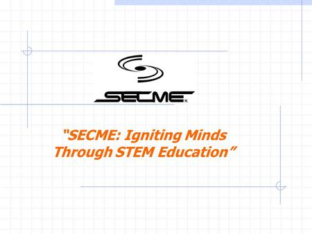 """SECME: Igniting Minds Through STEM Education"" Basic Instructions For the Mousetrap Car Competition Team entry: 3 students required Design Mousetrap."