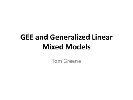 GEE and Generalized Linear Mixed Models