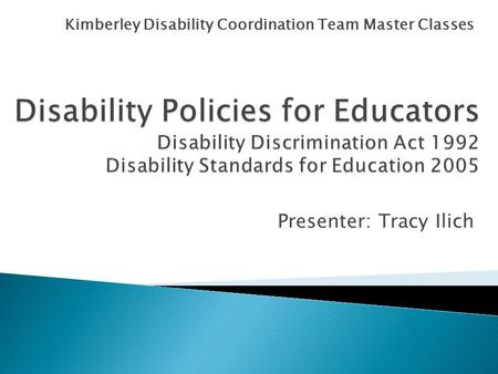 Kimberley Disability Coordination Team Master Classes Presenter: Tracy Ilich.