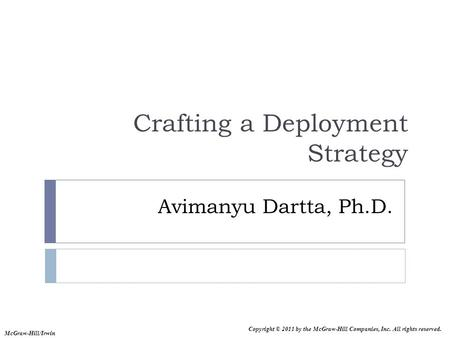 Copyright © 2011 by the McGraw-Hill Companies, Inc. All rights reserved. McGraw-Hill/Irwin Avimanyu Dartta, Ph.D. Crafting a Deployment Strategy.