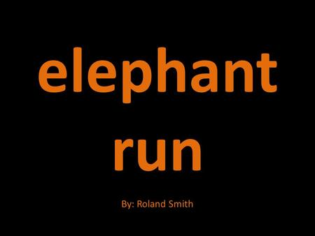 Elephant run By: Roland Smith. Elephants By: Tim Wehrs.