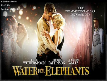 Katherine Matos ENG 126 Section: MW 10:00am.  WATER FOR ELEPHANTS' TRAILER.