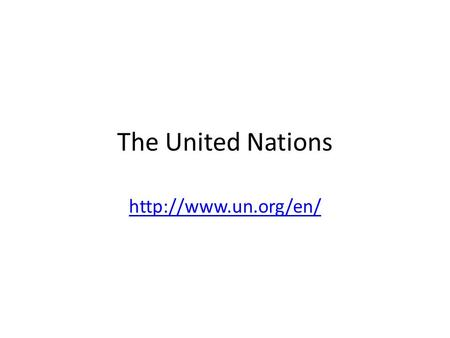 The United Nations  Click on UN At A Glance. Answer the Following: 1.What are the four main purposes of the United Nations? (Google.