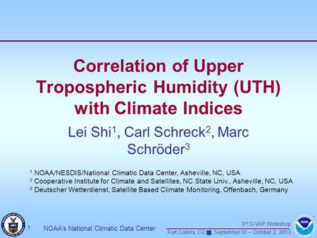 3 rd G-VAP Workshop Fort Collins, CO September 30 – October 2, 2013 1 NOAA's National Climatic Data Center Correlation of Upper Tropospheric Humidity (UTH)