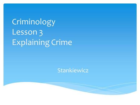 Criminology Lesson 3 Explaining Crime